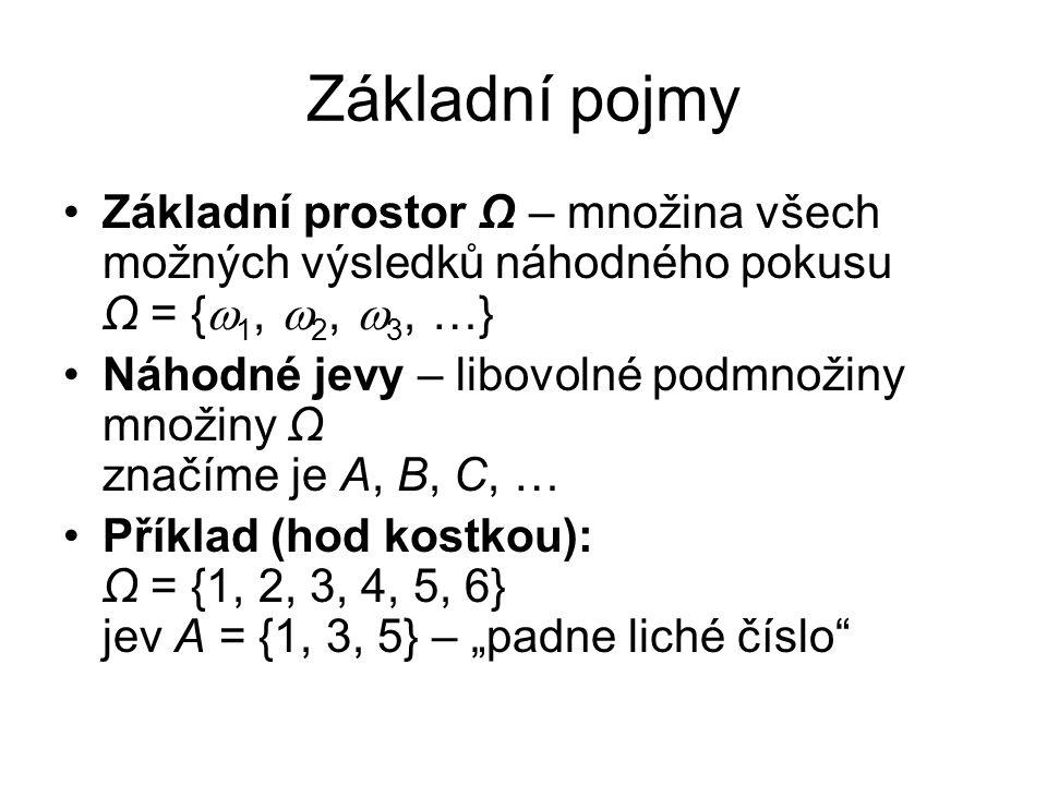 """Základní pojmy Základní prostor Ω – množina všech možných výsledků náhodného pokusu Ω = {  1,  2,  3, …} Náhodné jevy – libovolné podmnožiny množiny Ω značíme je A, B, C, … Příklad (hod kostkou): Ω = {1, 2, 3, 4, 5, 6} jev A = {1, 3, 5} – """"padne liché číslo"""