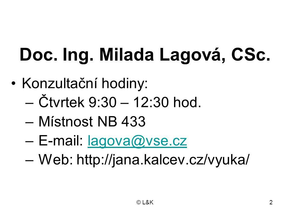 © L&K3 LITERATURA Povinná literatura: –Lagová, M., Jablonský, J.: Lineární modely, VŠE, Praha 2004 –Lagová, M., Kalčevová,J.: Matematické programování v příkladech, VŠE, Praha 2007 Doporučená literatura: –Jablonský, J.: Operační výzkum, Professional Publishing, Praha 2003 –Lauber, J., Jablonský, J.: Programy pro matematické modelování, VŠE, Praha 1997 –Pelikán, J.: Diskrétní modely v operačním výzkumu, Professional Publishing, Praha 2003