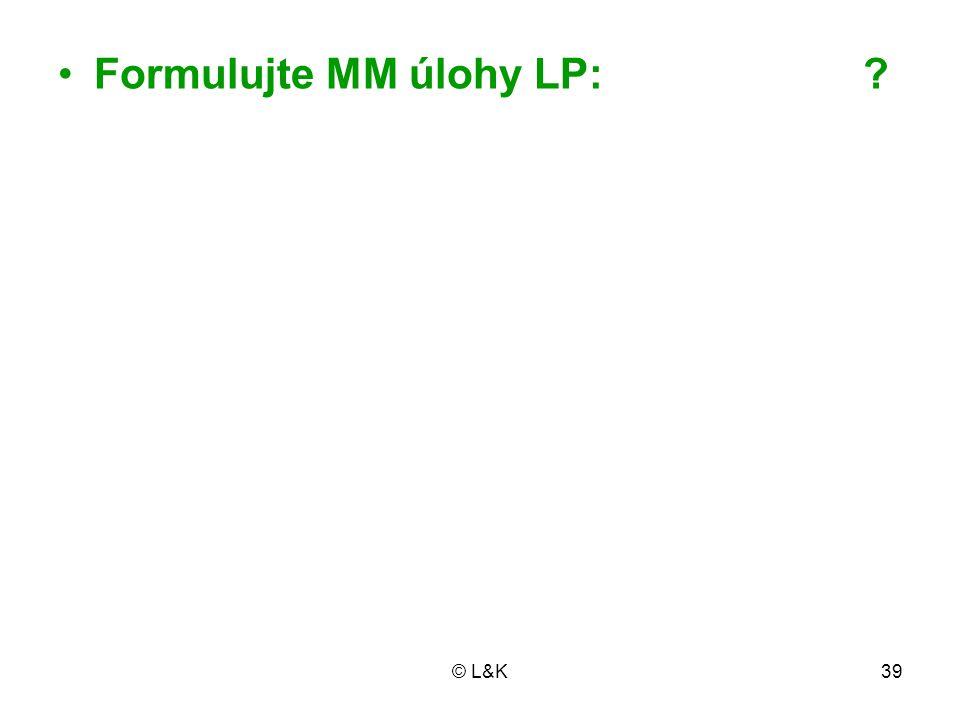 © L&K39 Formulujte MM úlohy LP: ?