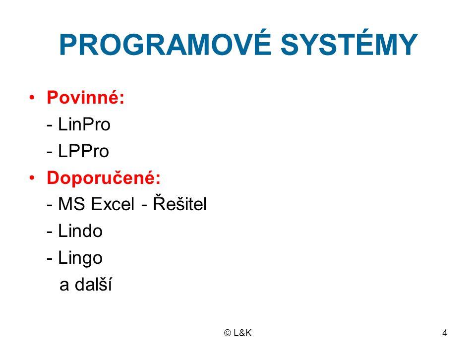© L&K4 PROGRAMOVÉ SYSTÉMY Povinné: - LinPro - LPPro Doporučené: - MS Excel - Řešitel - Lindo - Lingo a další
