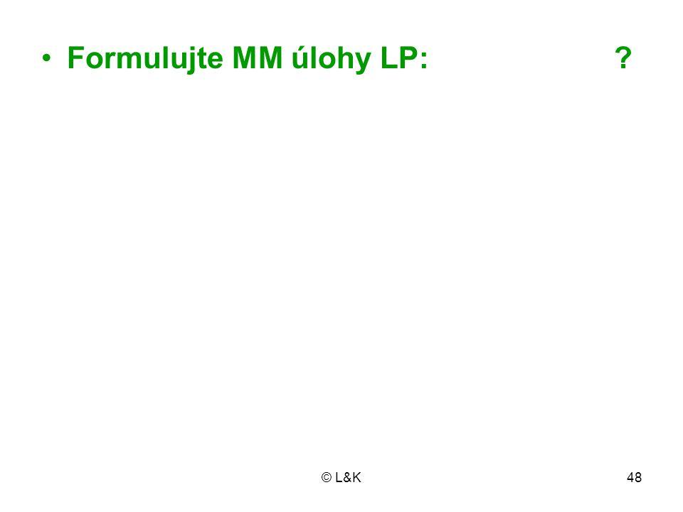 © L&K48 Formulujte MM úlohy LP: ?