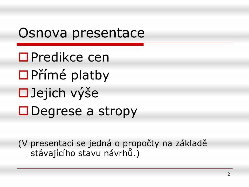 2 Osnova presentace  Predikce cen  Přímé platby  Jejich výše  Degrese a stropy (V presentaci se jedná o propočty na základě stávajícího stavu návr