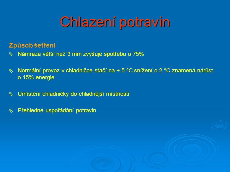 Chlazení potravin Způsob šetření   Námraza větší než 3 mm zvyšuje spotřebu o 75%   Normální provoz v chladničce stačí na + 5 °C snížení o 2 °C zna