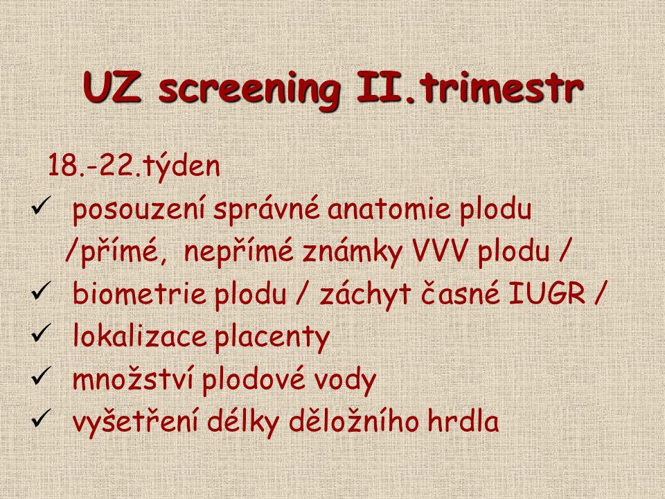 UZ screening II.trimestr 18.-22.týden posouzení správné anatomie plodu /přímé, nepřímé známky VVV plodu / biometrie plodu / záchyt časné IUGR / lokali