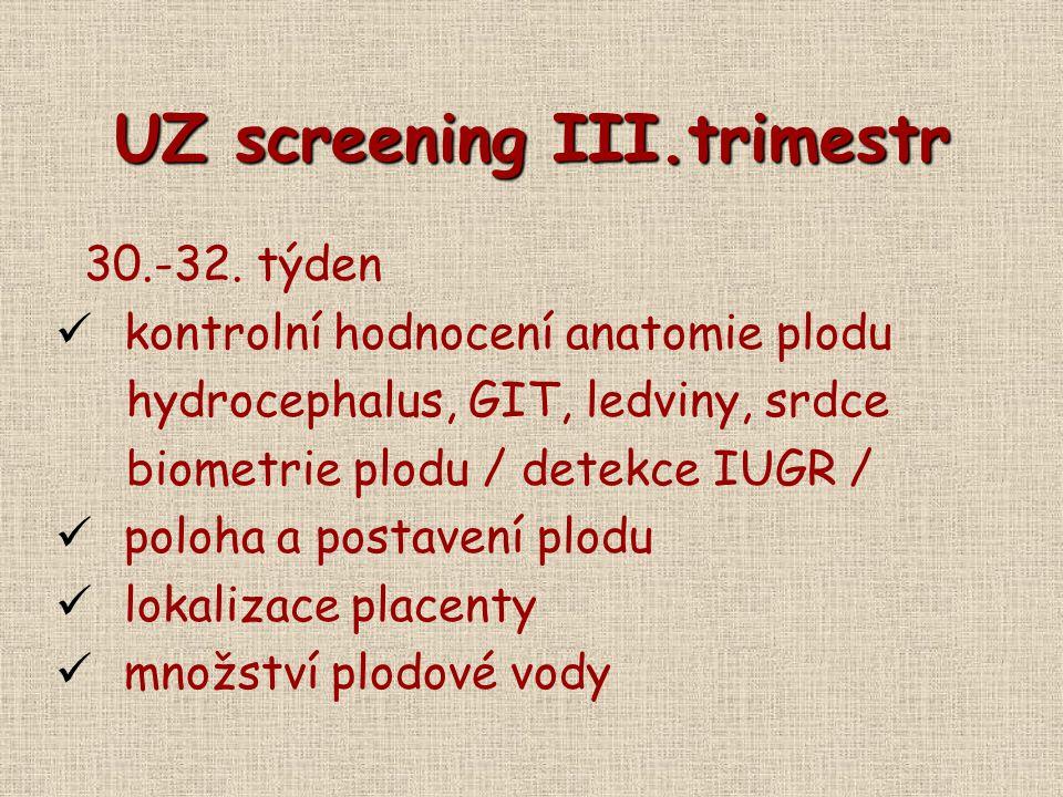 UZ screening III.trimestr 30.-32. týden kontrolní hodnocení anatomie plodu hydrocephalus, GIT, ledviny, srdce biometrie plodu / detekce IUGR / poloha