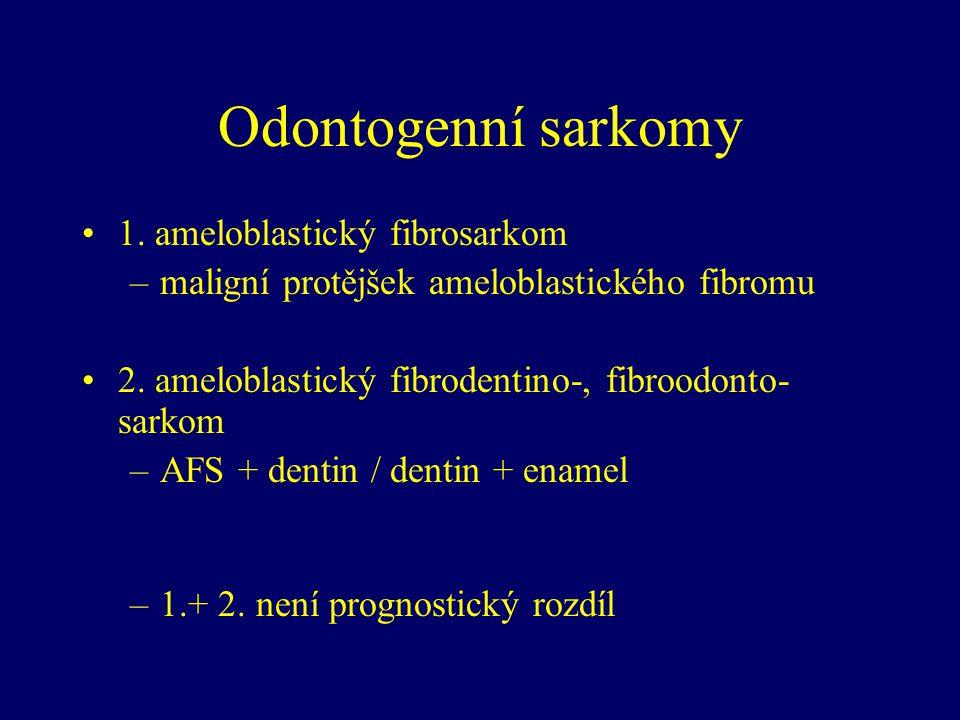 Odontogenní sarkomy 1. ameloblastický fibrosarkom –maligní protějšek ameloblastického fibromu 2. ameloblastický fibrodentino-, fibroodonto- sarkom –AF