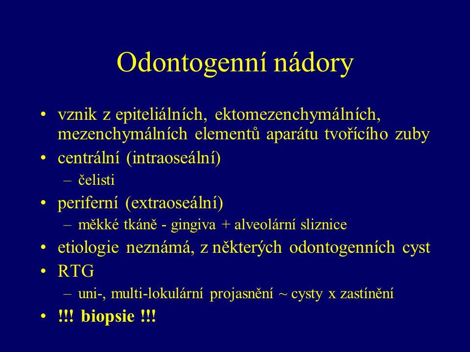 Odontogenní nádory vznik z epiteliálních, ektomezenchymálních, mezenchymálních elementů aparátu tvořícího zuby centrální (intraoseální) –čelisti periferní (extraoseální) –měkké tkáně - gingiva + alveolární sliznice etiologie neznámá, z některých odontogenních cyst RTG –uni-, multi-lokulární projasnění ~ cysty x zastínění !!.