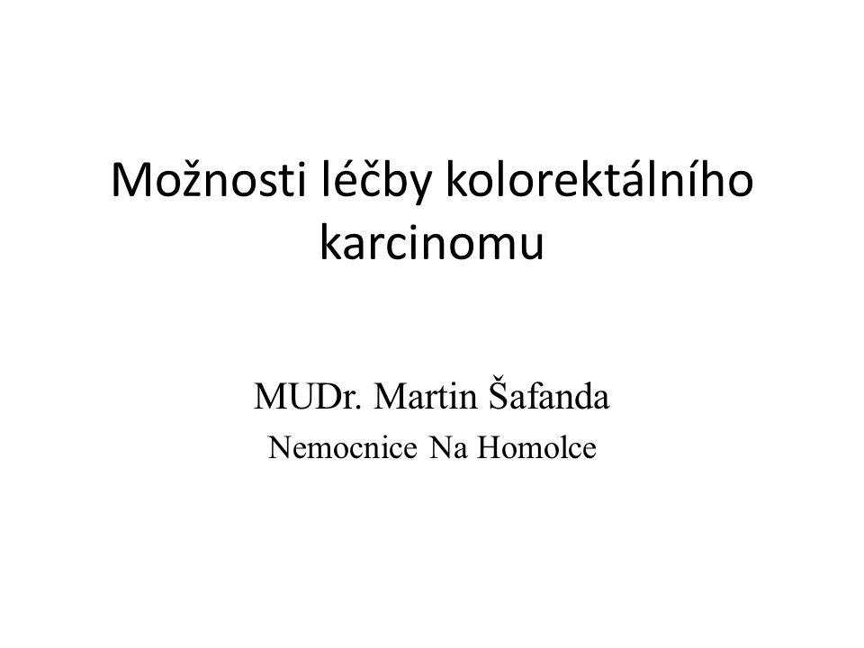 Možnosti léčby kolorektálního karcinomu MUDr. Martin Šafanda Nemocnice Na Homolce