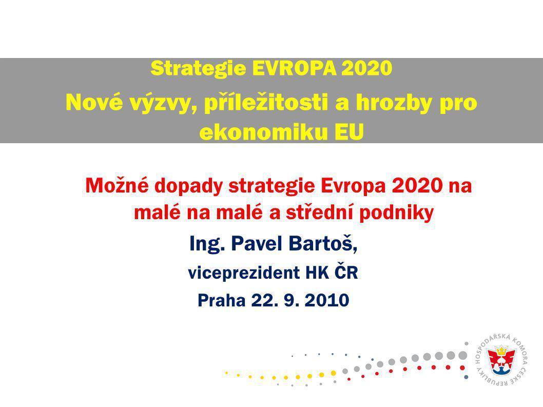 Možné dopady strategie Evropa 2020 na malé na malé a střední podniky Ing. Pavel Bartoš, viceprezident HK ČR Praha 22. 9. 2010 Strategie EVROPA 2020 No