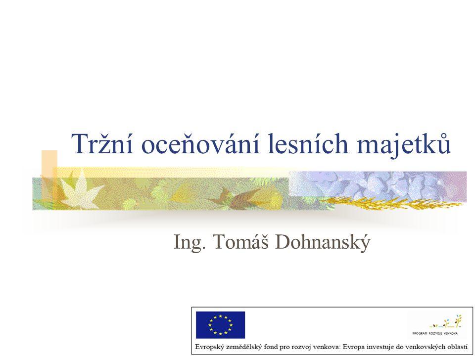 Tržní oceňování lesních majetků Ing. Tomáš Dohnanský