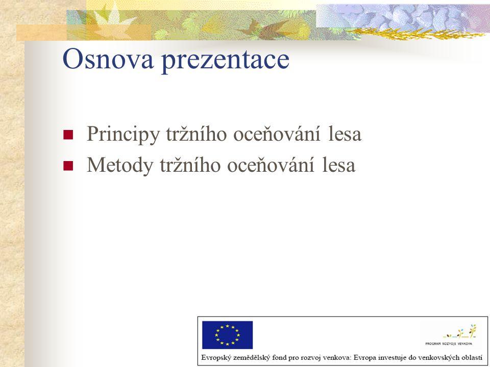Osnova prezentace Principy tržního oceňování lesa Metody tržního oceňování lesa
