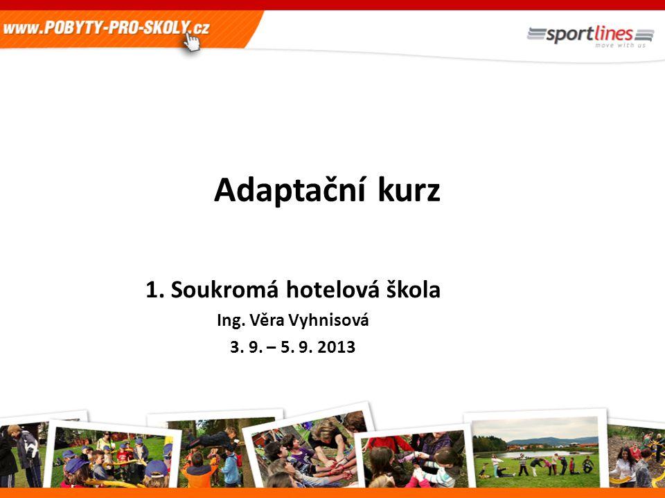Adaptační kurz 1. Soukromá hotelová škola Ing. Věra Vyhnisová 3. 9. – 5. 9. 2013