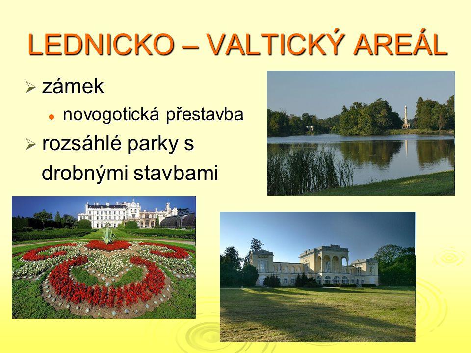 LEDNICKO – VALTICKÝ AREÁL  zámek novogotická přestavba novogotická přestavba  rozsáhlé parky s drobnými stavbami drobnými stavbami