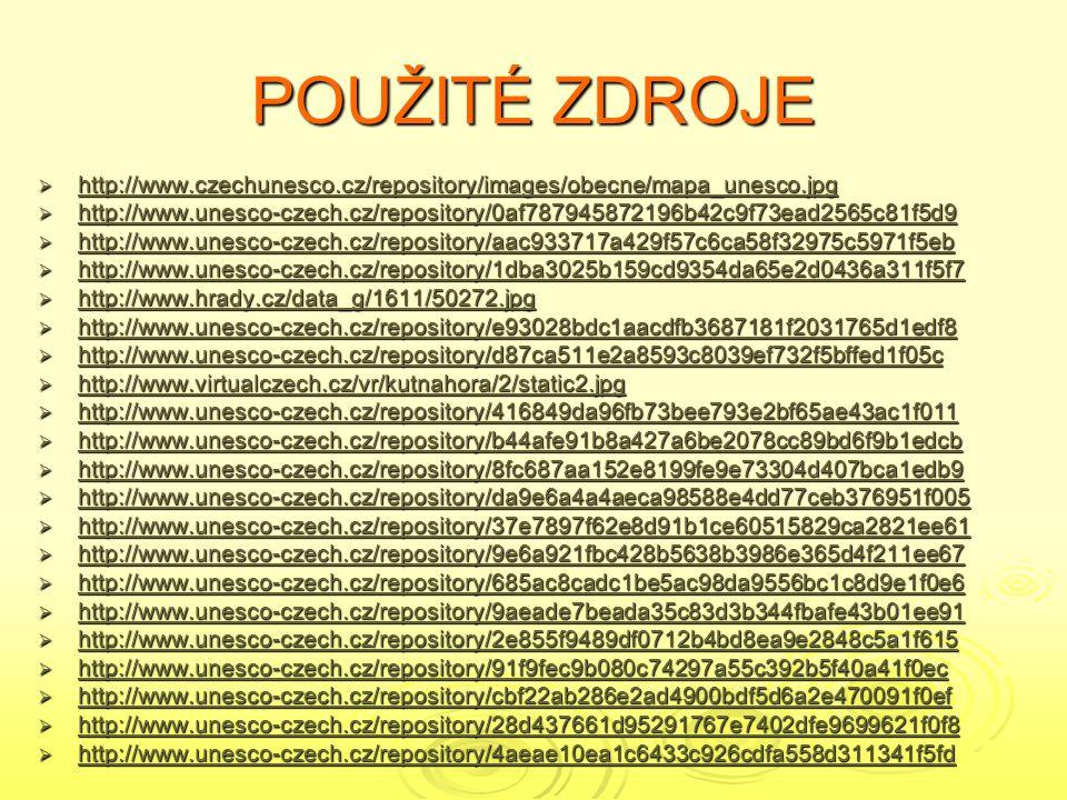 POUŽITÉ ZDROJE  http://www.czechunesco.cz/repository/images/obecne/mapa_unesco.jpg http://www.czechunesco.cz/repository/images/obecne/mapa_unesco.jpg