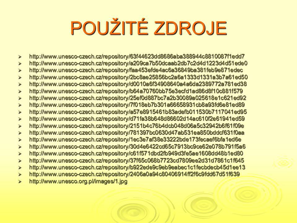 POUŽITÉ ZDROJE  http://www.unesco-czech.cz/repository/63f44623dd8686aba388944c8810087f1edd7  http://www.unesco-czech.cz/repository/a209ca7b50dcaab2d
