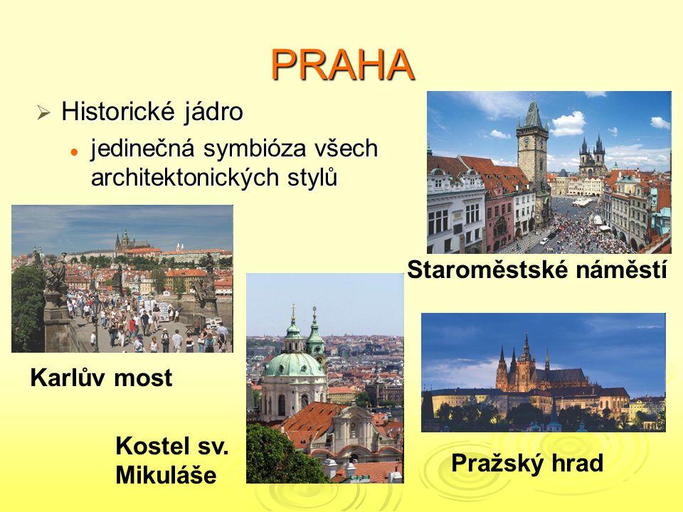 PRAHA Staroměstské náměstí Karlův most  Historické jádro jedinečná symbióza všech architektonických stylů jedinečná symbióza všech architektonických