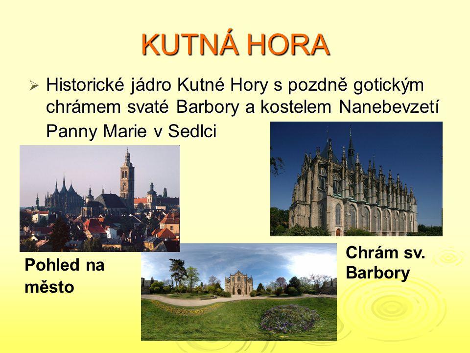 KUTNÁ HORA  Historické jádro Kutné Hory s pozdně gotickým chrámem svaté Barbory a kostelem Nanebevzetí Panny Marie v Sedlci Chrám sv. Barbory Pohled