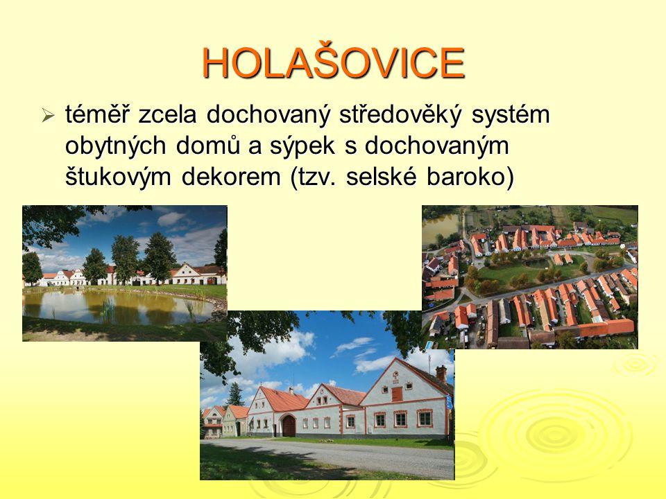 HOLAŠOVICE  téměř zcela dochovaný středověký systém obytných domů a sýpek s dochovaným štukovým dekorem (tzv. selské baroko)