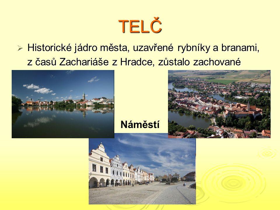TELČ  Historické jádro města, uzavřené rybníky a branami, z časů Zachariáše z Hradce, zůstalo zachované Náměstí