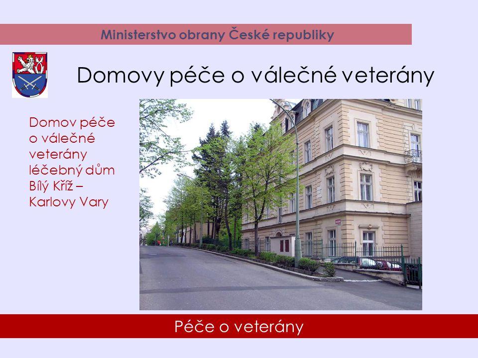 25 Péče o veterány Ministerstvo obrany České republiky Domovy péče o válečné veterány Domov péče o válečné veterány léčebný dům Bílý Kříž – Karlovy Vary