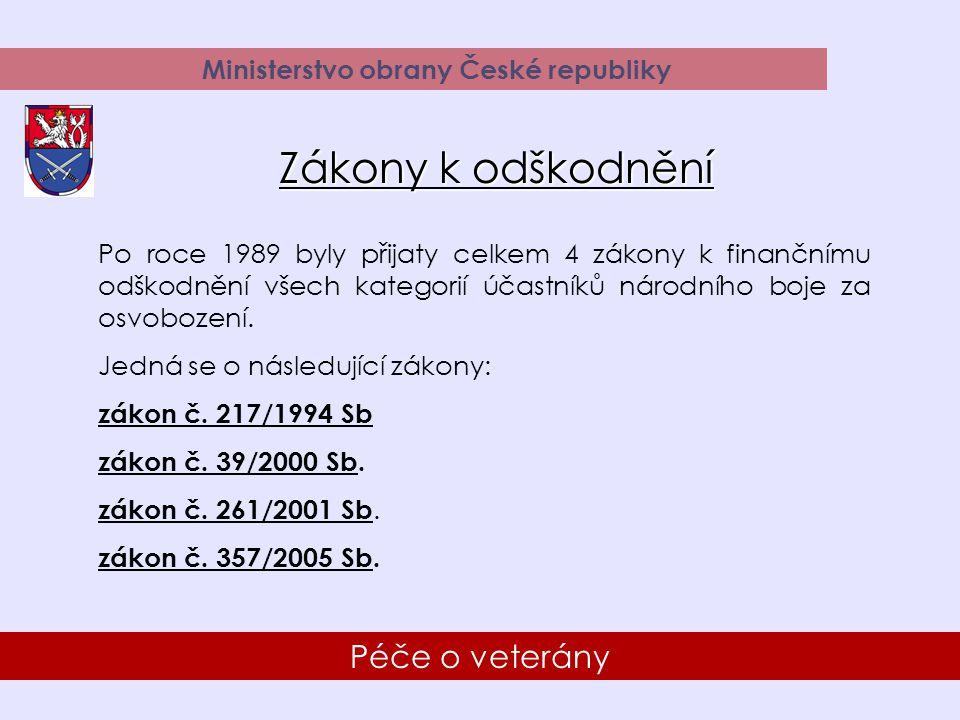 13 Péče o veterány Ministerstvo obrany České republiky Po roce 1989 byly přijaty celkem 4 zákony k finančnímu odškodnění všech kategorií účastníků národního boje za osvobození.