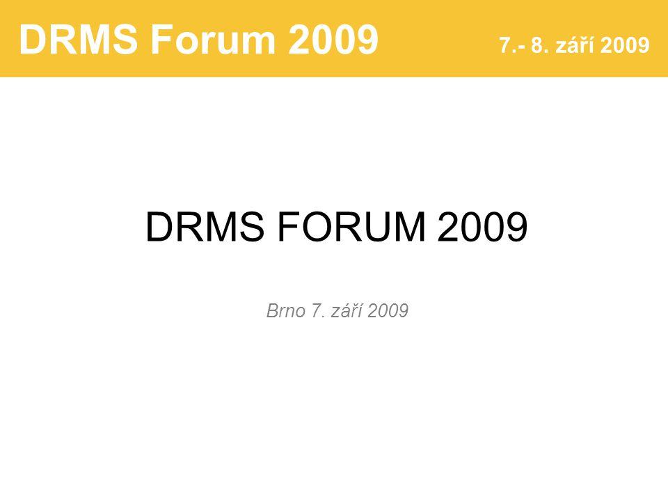 DRMS Forum 2009 7.- 8. září 2009 DRMS FORUM 2009 Brno 7. září 2009
