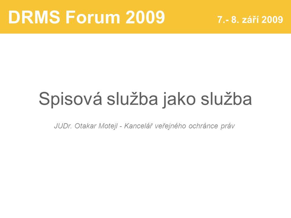 DRMS Forum 2009 7.- 8. září 2009 Spisová služba jako služba JUDr.