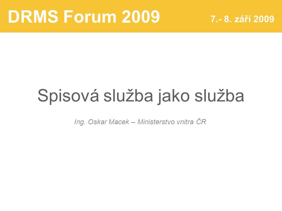 DRMS Forum 2009 7.- 8. září 2009 Spisová služba jako služba Ing.