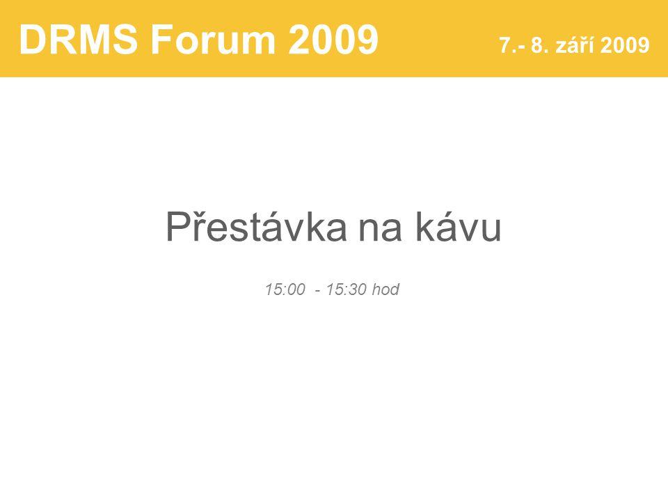 DRMS Forum 2009 7.- 8. září 2009 Přestávka na kávu 15:00 - 15:30 hod
