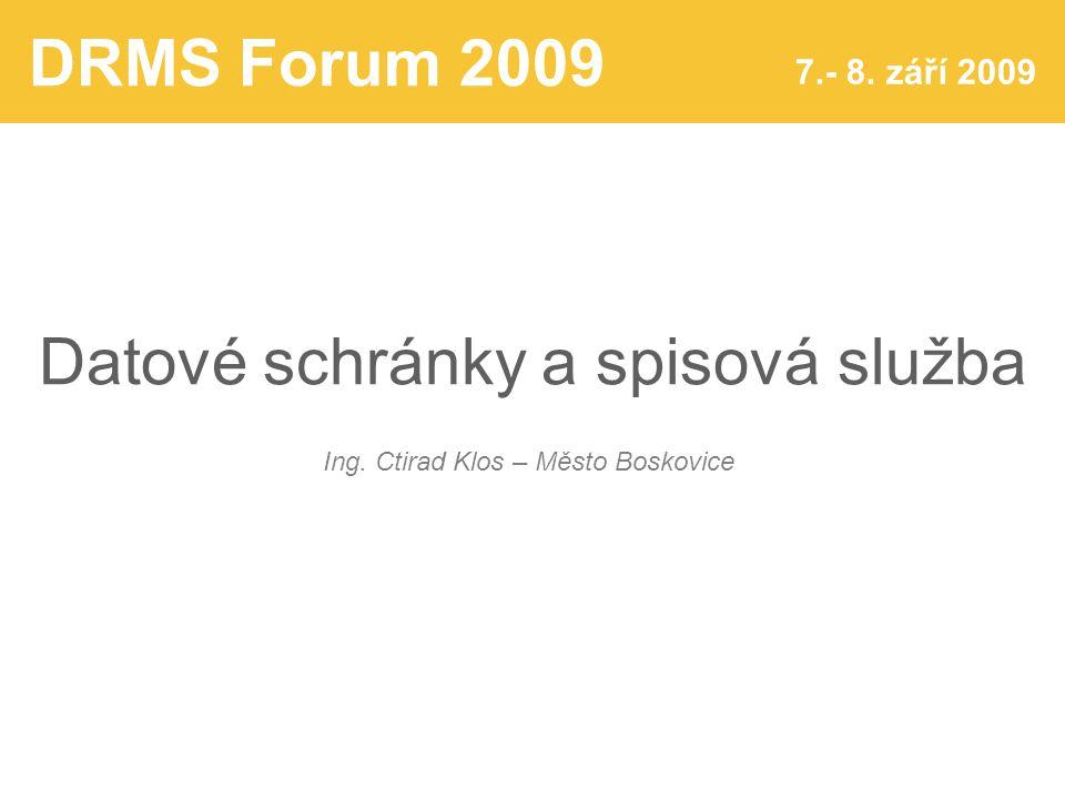 DRMS Forum 2009 7.- 8. září 2009 Datové schránky a spisová služba Ing.