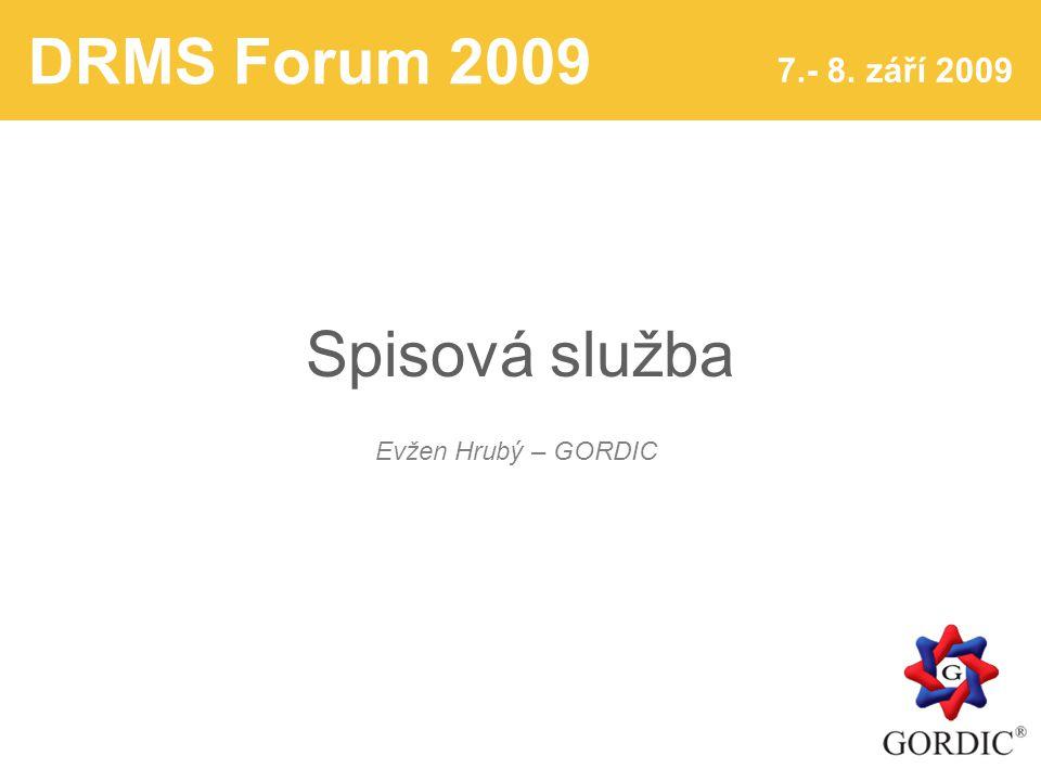 DRMS Forum 2009 7.- 8. září 2009 Spisová služba Evžen Hrubý – GORDIC