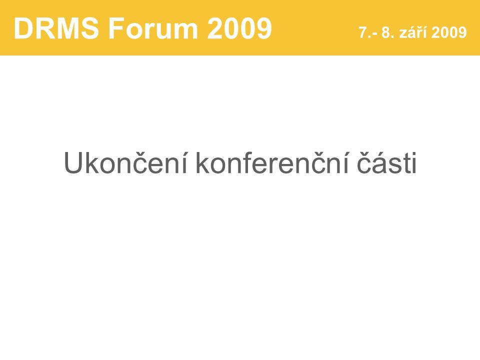 DRMS Forum 2009 7.- 8. září 2009 Ukončení konferenční části