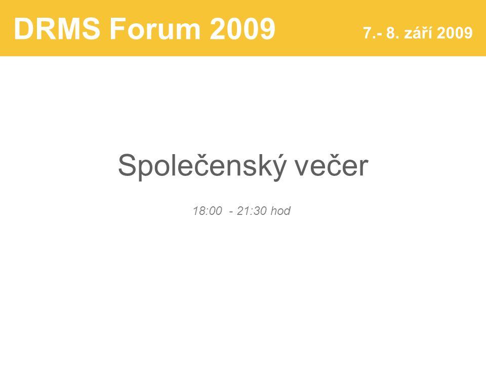 DRMS Forum 2009 7.- 8. září 2009 Společenský večer 18:00 - 21:30 hod