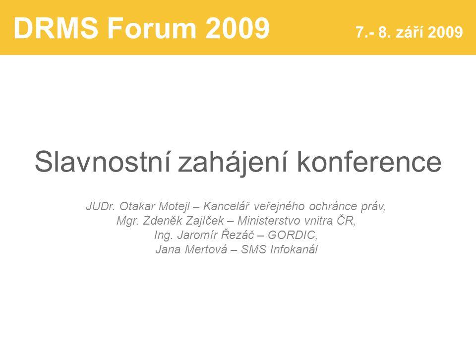 DRMS Forum 2009 7.- 8. září 2009 Slavnostní zahájení konference JUDr.