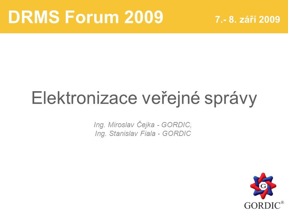 DRMS Forum 2009 7.- 8. září 2009 Elektronizace veřejné správy Ing.