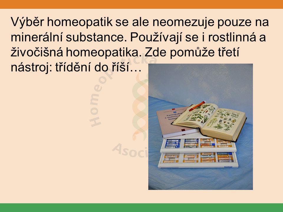 Výběr homeopatik se ale neomezuje pouze na minerální substance. Používají se i rostlinná a živočišná homeopatika. Zde pomůže třetí nástroj: třídění do