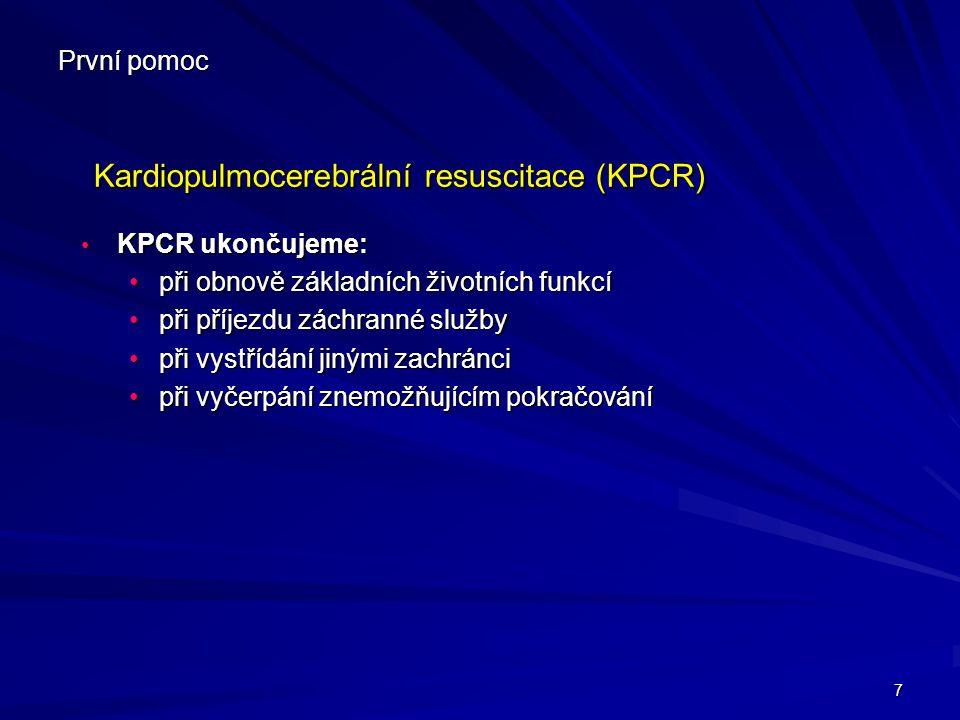 7 První pomoc Kardiopulmocerebrální resuscitace (KPCR) Kardiopulmocerebrální resuscitace (KPCR) KPCR ukončujeme: KPCR ukončujeme: při obnově základníc