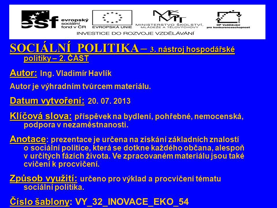 SOCIÁLNÍ POLITIKA – 3. nástroj hospodářské politiky – 2. ČÁST Autor: Autor: Ing. Vladimír Havlík Autor je výhradním tvůrcem materiálu. Datum vytvoření