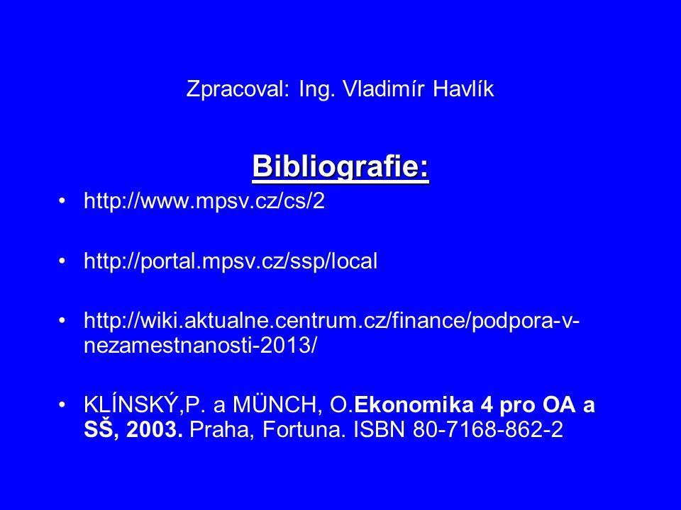 Zpracoval: Ing. Vladimír Havlík Bibliografie: http://www.mpsv.cz/cs/2 http://portal.mpsv.cz/ssp/local http://wiki.aktualne.centrum.cz/finance/podpora-