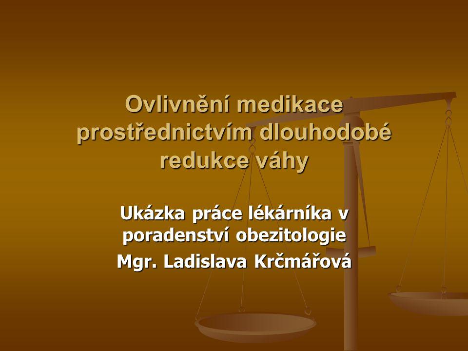 Ovlivnění medikace prostřednictvím dlouhodobé redukce váhy Ukázka práce lékárníka v poradenství obezitologie Mgr.