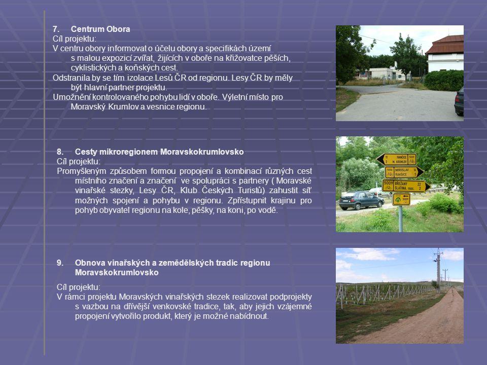 7.Centrum Obora Cíl projektu: V centru obory informovat o účelu obory a specifikách území s malou expozicí zvířat, žijících v oboře na křižovatce pěší
