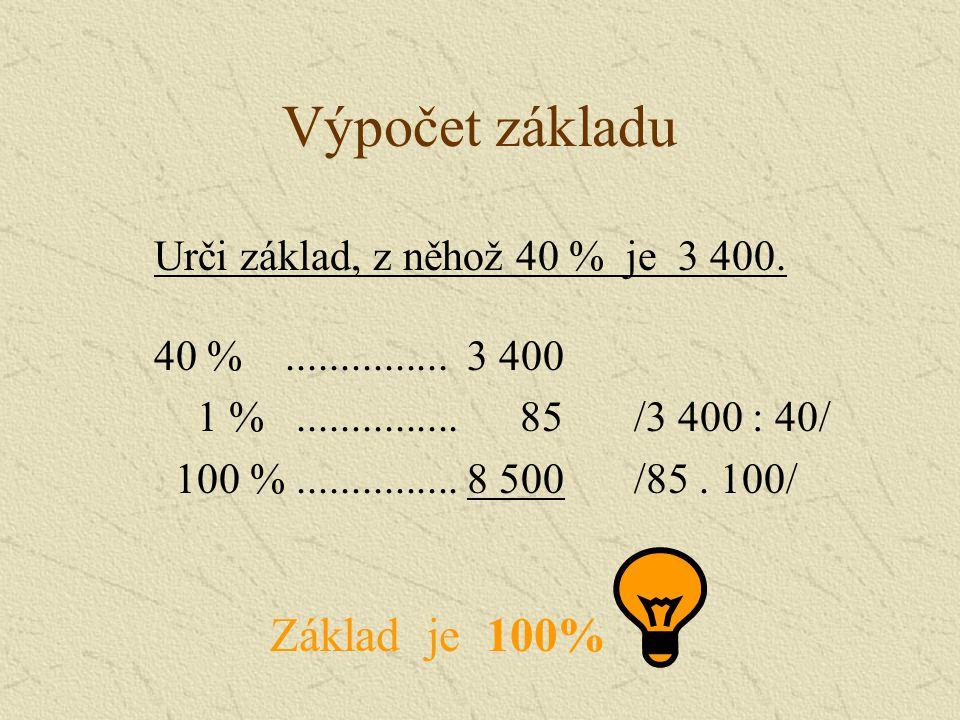 Výpočet základu Urči základ, z něhož 40 % je 3 400.