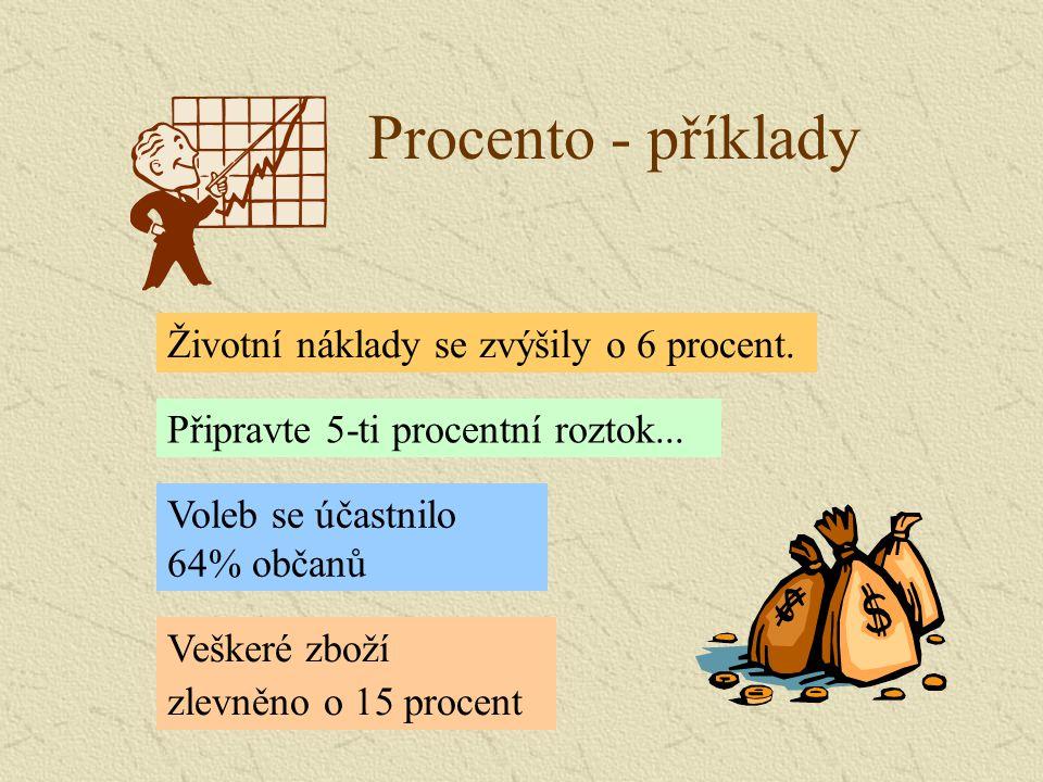 Procento (%) označuje 1 / 100 z libovolného celku.