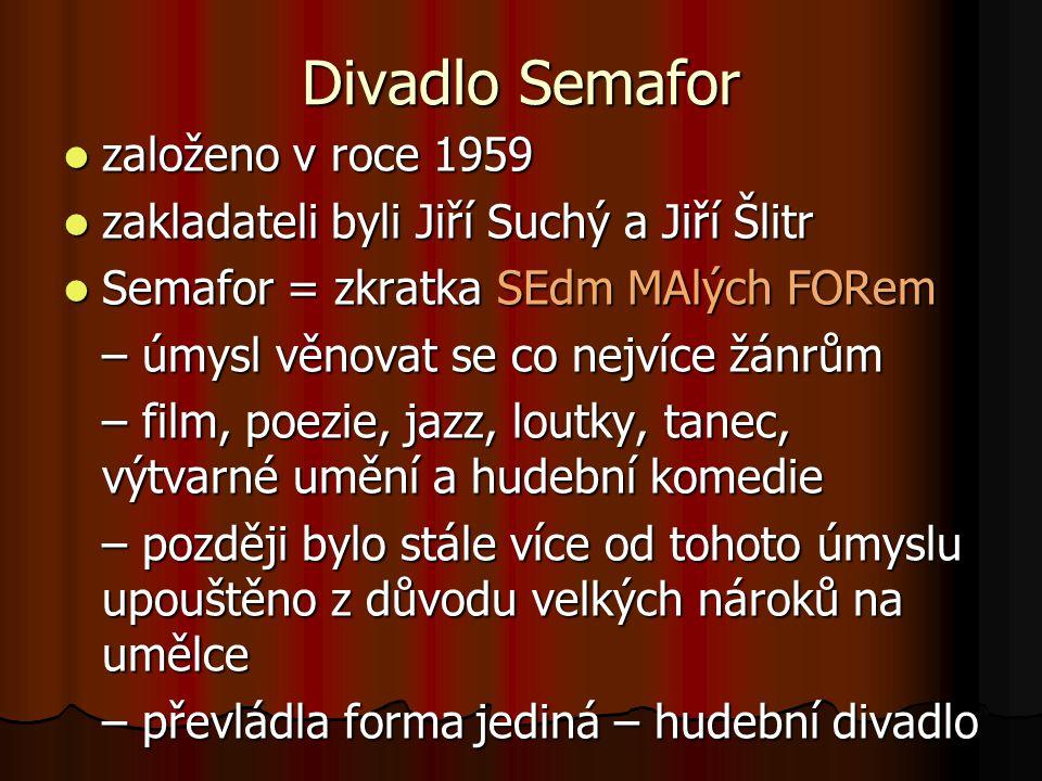 Divadlo Semafor založeno v roce 1959 založeno v roce 1959 zakladateli byli Jiří Suchý a Jiří Šlitr zakladateli byli Jiří Suchý a Jiří Šlitr Semafor =