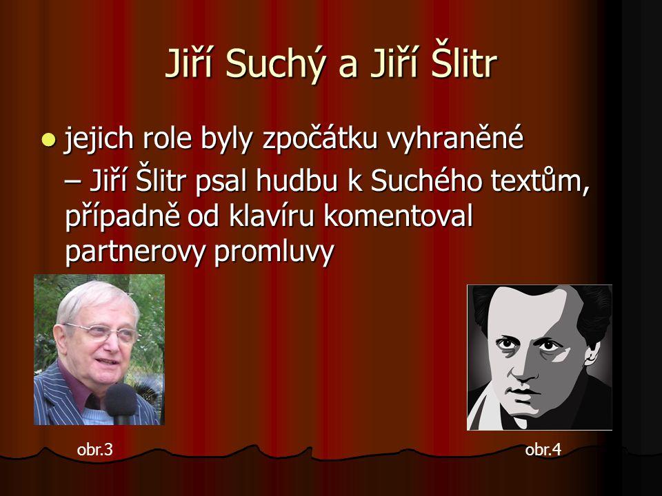 Jiří Suchý a Jiří Šlitr jejich role byly zpočátku vyhraněné jejich role byly zpočátku vyhraněné – Jiří Šlitr psal hudbu k Suchého textům, případně od