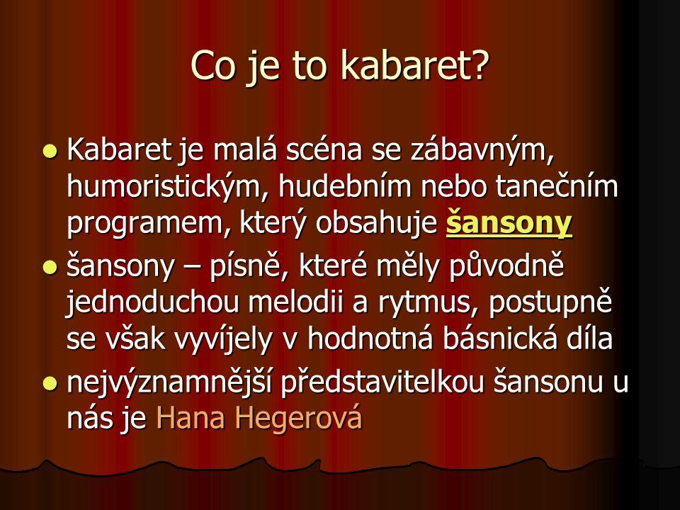 Co je to kabaret? Kabaret je malá scéna se zábavným, humoristickým, hudebním nebo tanečním programem, který obsahuje šansony Kabaret je malá scéna se