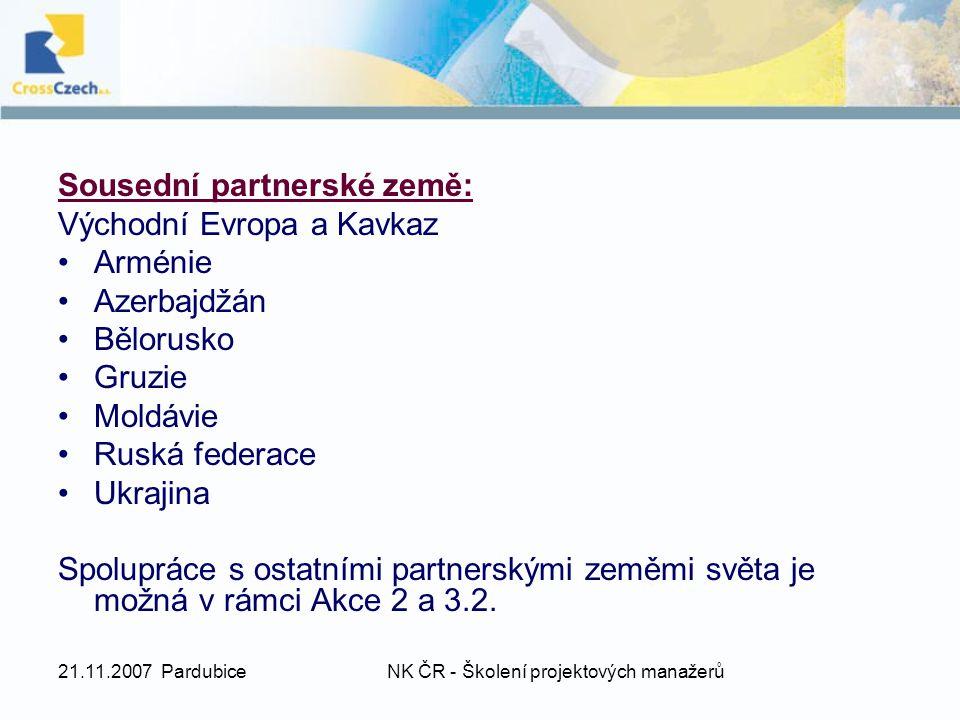 21.11.2007 PardubiceNK ČR - Školení projektových manažerů Sousední partnerské země: Východní Evropa a Kavkaz Arménie Azerbajdžán Bělorusko Gruzie Mold