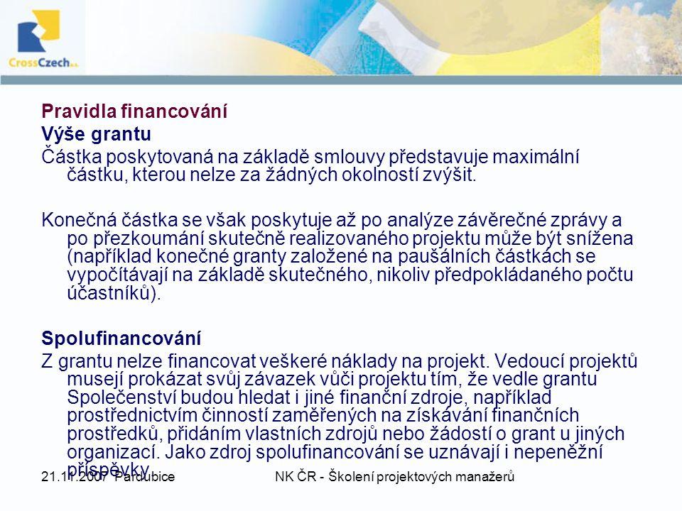 21.11.2007 PardubiceNK ČR - Školení projektových manažerů Pravidla financování Výše grantu Částka poskytovaná na základě smlouvy představuje maximální