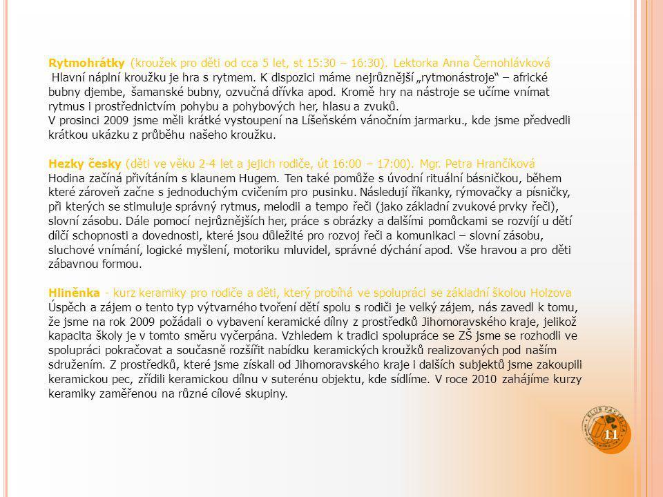 Rytmohrátky (kroužek pro děti od cca 5 let, st 15:30 – 16:30). Lektorka Anna Černohlávková Hlavní náplní kroužku je hra s rytmem. K dispozici máme nej