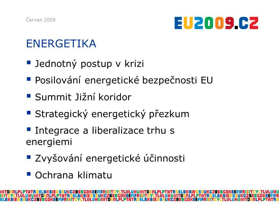 ENERGETIKA Červen 2009  Jednotný postup v krizi  Posilování energetické bezpečnosti EU  Summit Jižní koridor  Strategický energetický přezkum  Integrace a liberalizace trhu s energiemi  Zvyšování energetické účinnosti  Ochrana klimatu